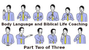 Body Language and Biblical Life Coaching Part 2