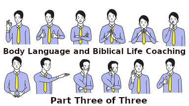 Body Language and Biblical Life Coaching Part 3